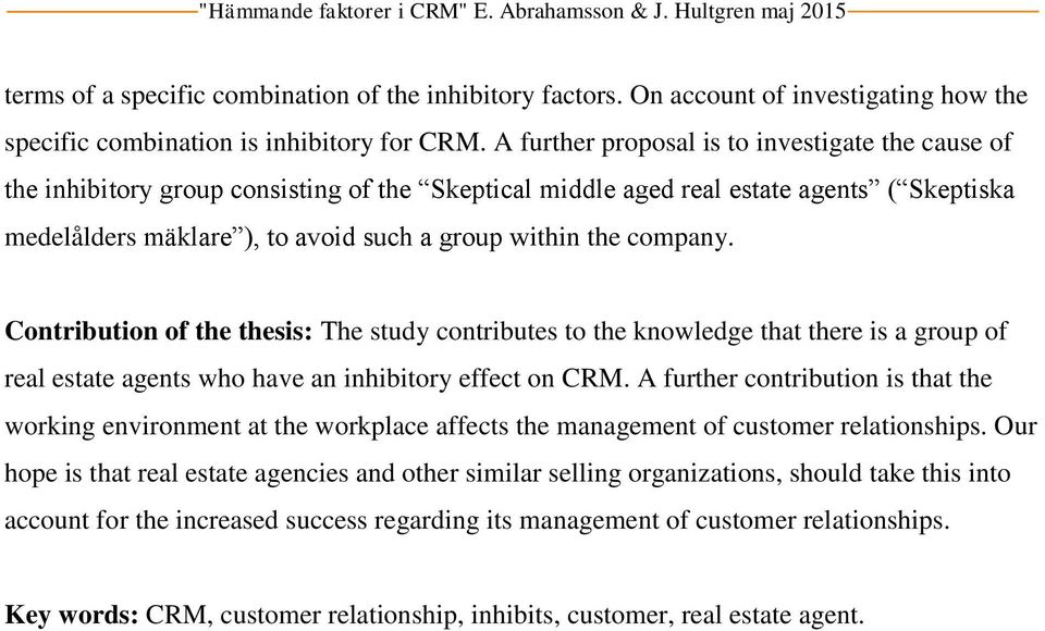 company. Contribution of the thesis: The study contributes to the knowledge that there is a group of real estate agents who have an inhibitory effect on CRM.