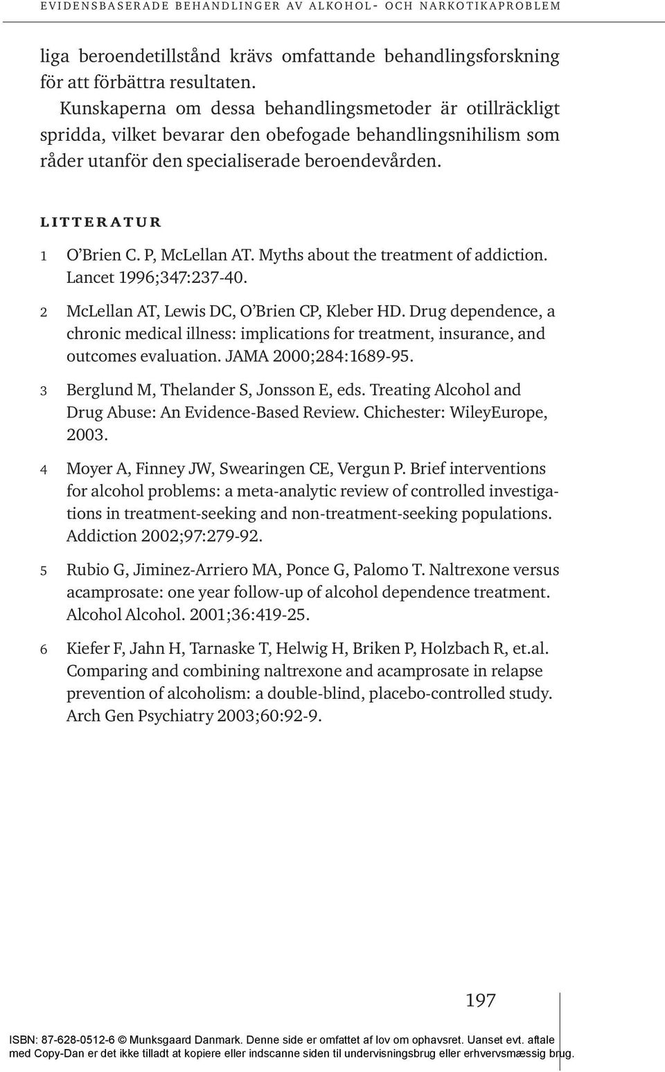 P, McLellan AT. Myths about the treatment of addiction. Lancet 1996;347:237-40. 2 McLellan AT, Lewis DC, O Brien CP, Kleber HD.