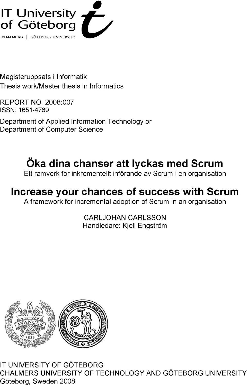 Scrum Ett ramverk för inkrementellt införande av Scrum i en organisation Increase your chances of success with Scrum A framework for