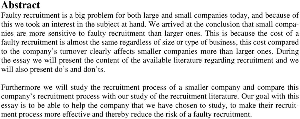 This is because the cost of a faulty recruitment is almost the same regardless of size or type of business, this cost compared to the company s turnover clearly affects smaller companies more than