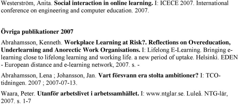 Bringing e- learning close to lifelong learning and working life. a new period of uptake. Helsinki. EDEN - European distance and e-learning network, 2007. s.