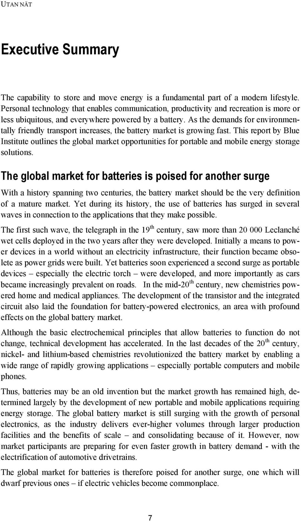 As the demands for environmentally friendly transport increases, the battery market is growing fast.