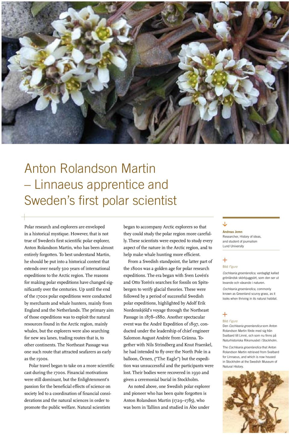 To best understand Martin, he should be put into a historical context that extends over nearly 500 years of international expeditions to the Arctic region.