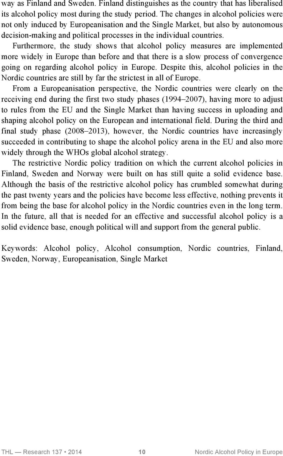 Furthermore, the study shows that alcohol policy measures are implemented more widely in Europe than before and that there is a slow process of convergence going on regarding alcohol policy in Europe.