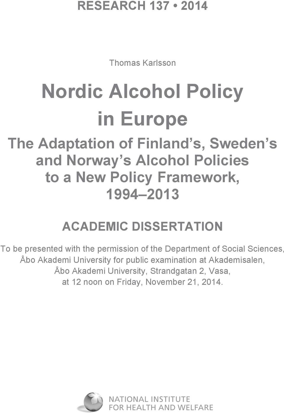 presented with the permission of the Department of Social Sciences, Åbo Akademi University for public