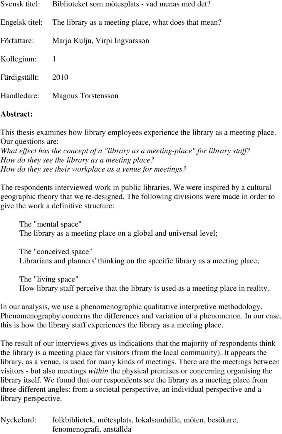 "Our questions are: What effect has the concept of a ""library as a meeting-place"" for library staff? How do they see the library as a meeting place?"