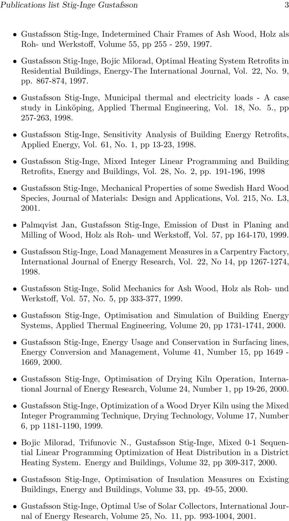 Gustafsson Stig-Inge, Municipal thermal and electricity loads - A case study in Linköping, Applied Thermal Engineering, Vol. 18, No. 5., pp 257-263, 1998.
