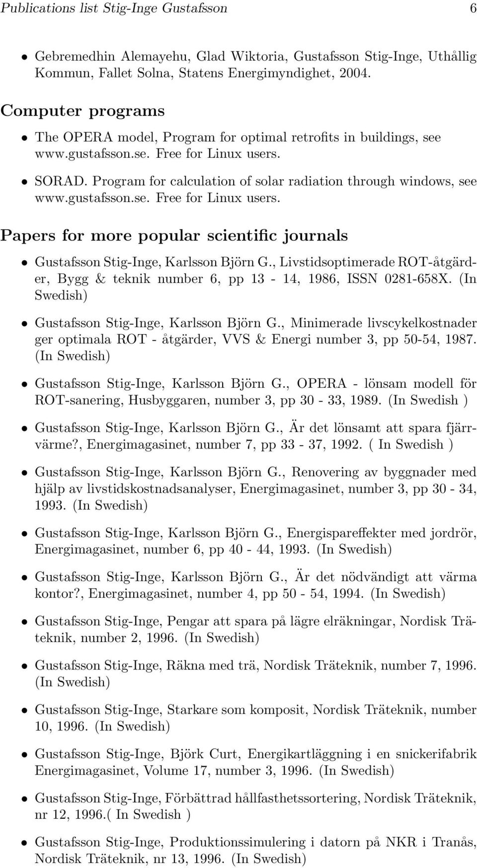 gustafsson.se. Free for Linux users. Papers for more popular scientific journals Gustafsson Stig-Inge, Karlsson Björn G.
