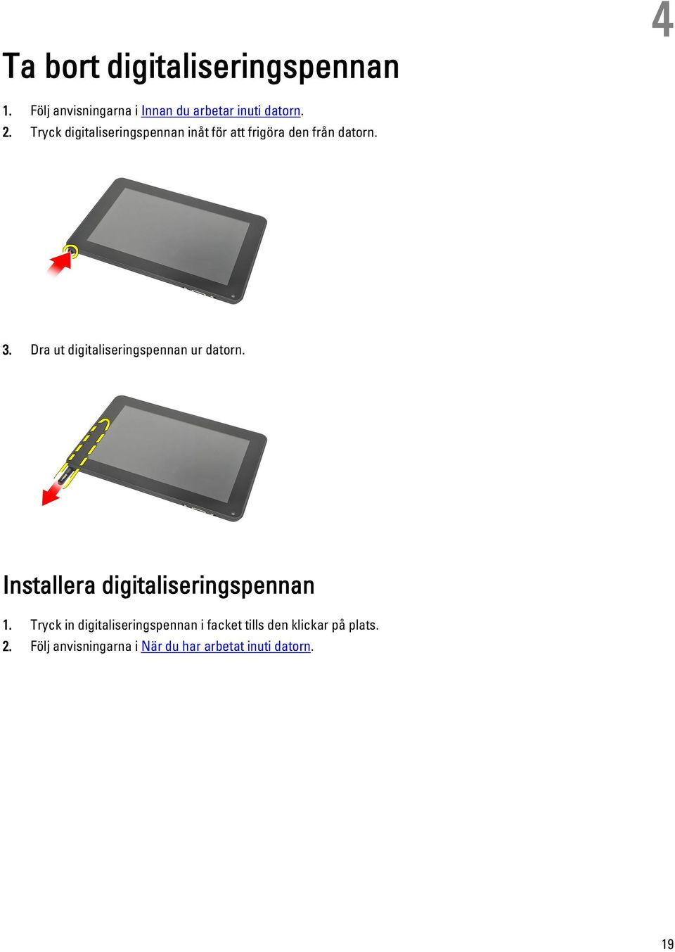 Dra ut digitaliseringspennan ur datorn. Installera digitaliseringspennan 1.