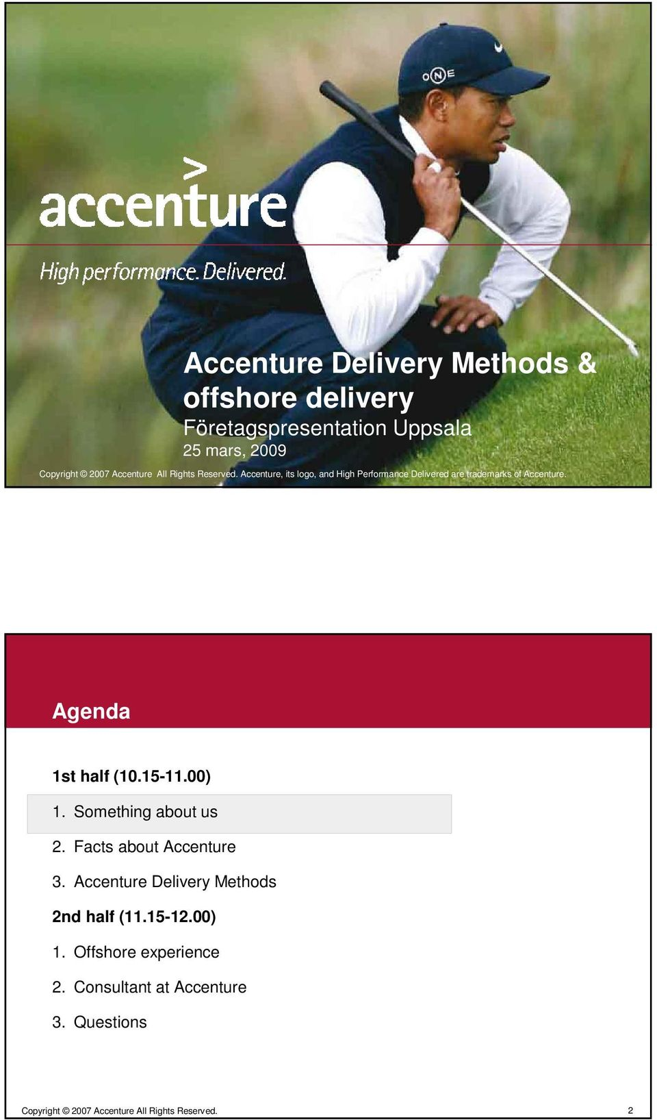 Agenda 1st half (10.15-11.00) 1. Something about us 2. Facts about Accenture 3.