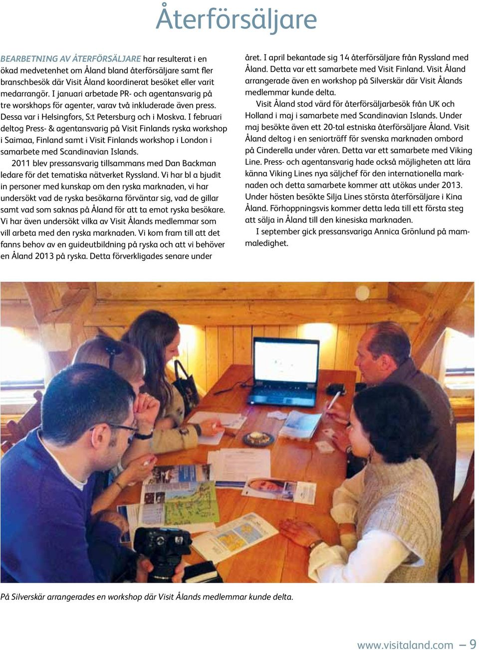 I februari deltog Press- & agentansvarig på Visit Finlands ryska workshop i Saimaa, Finland samt i Visit Finlands workshop i London i samarbete med Scandinavian Islands.