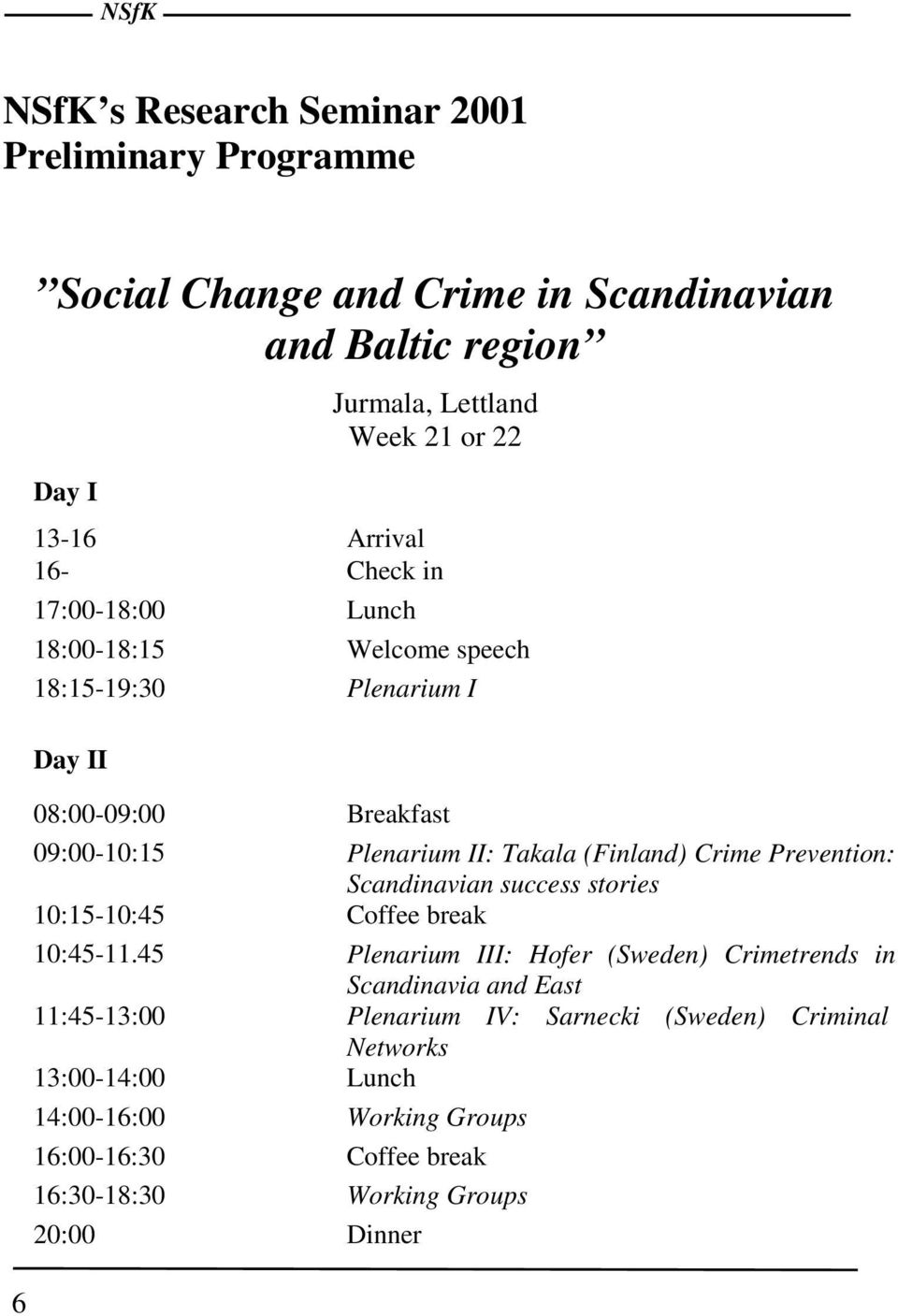 (Finland) Crime Prevention: Scandinavian success stories 10:15-10:45 Coffee break 10:45-11.