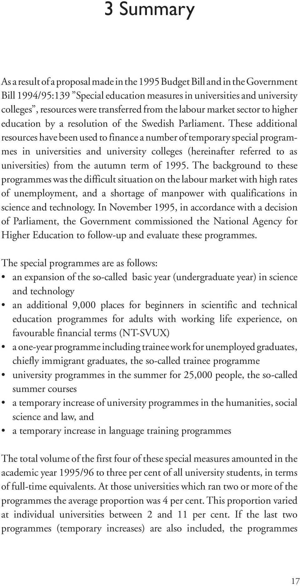These additional resources have been used to finance a number of temporary special programmes in universities and university colleges (hereinafter referred to as universities) from the autumn term of