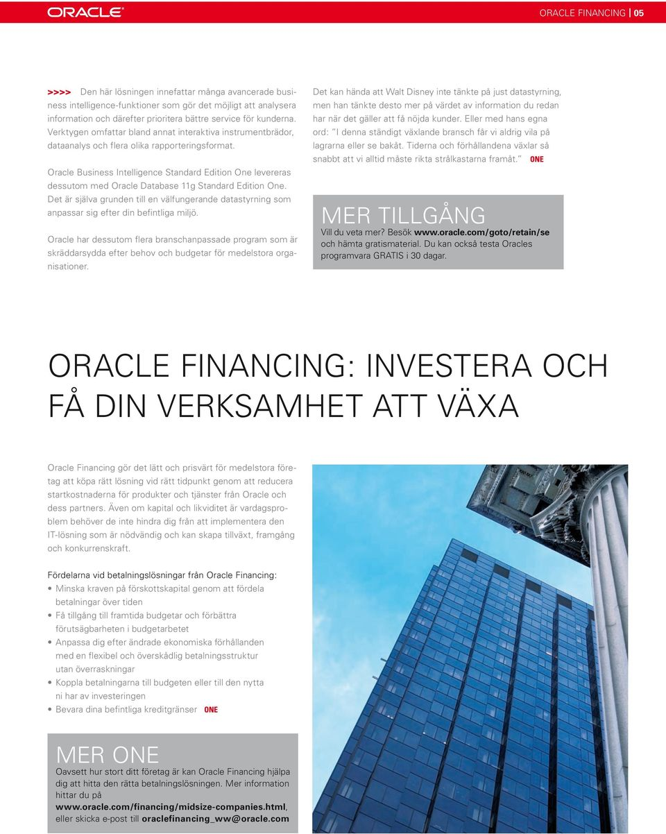 Oracle Business Intelligence Standard Edition One levereras dessutom med Oracle Database 11g Standard Edition One.