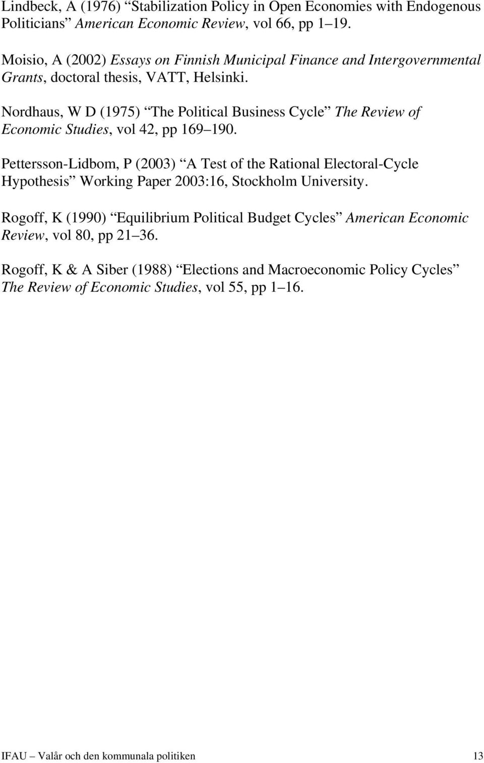 Nordhaus, W D (1975) The Political Business Cycle The Review of Economic Studies, vol 42, pp 169 190.
