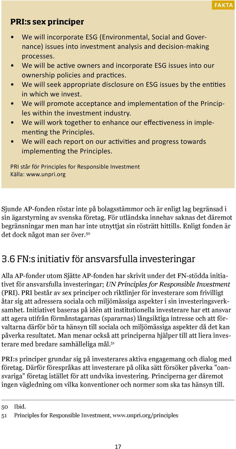 We will promote acceptance and implementation of the Principles within the investment industry. We will work together to enhance our effectiveness in implementing the Principles.