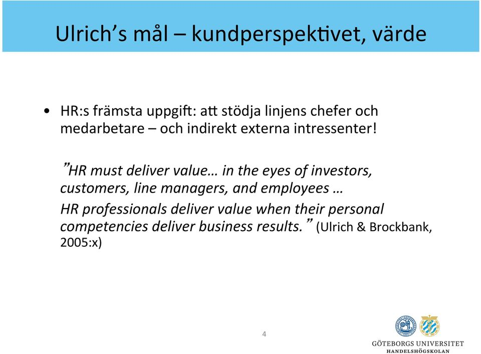 HR must deliver value in the eyes of investors, customers, line managers, and