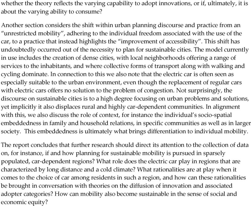 that instead highlights the improvement of accessibility. This shift has undoubtedly occurred out of the necessity to plan for sustainable cities.