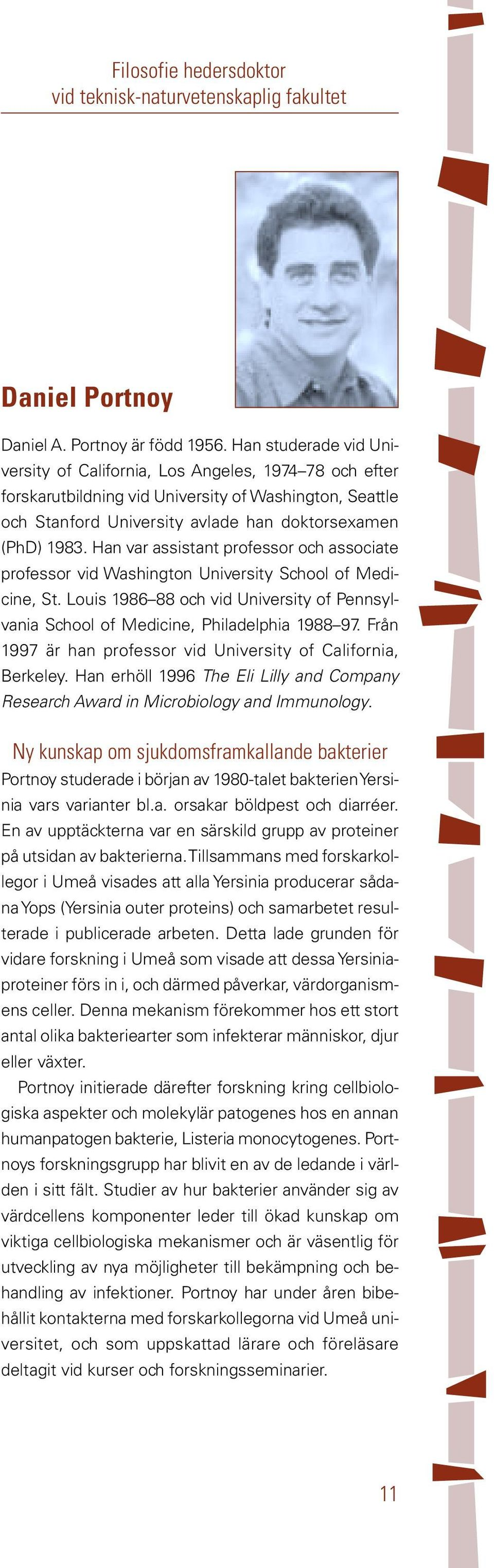 Han var assistant professor och associate professor vid Washington University School of Medicine, St. Louis 1986 88 och vid University of Pennsylvania School of Medicine, Philadelphia 1988 97.