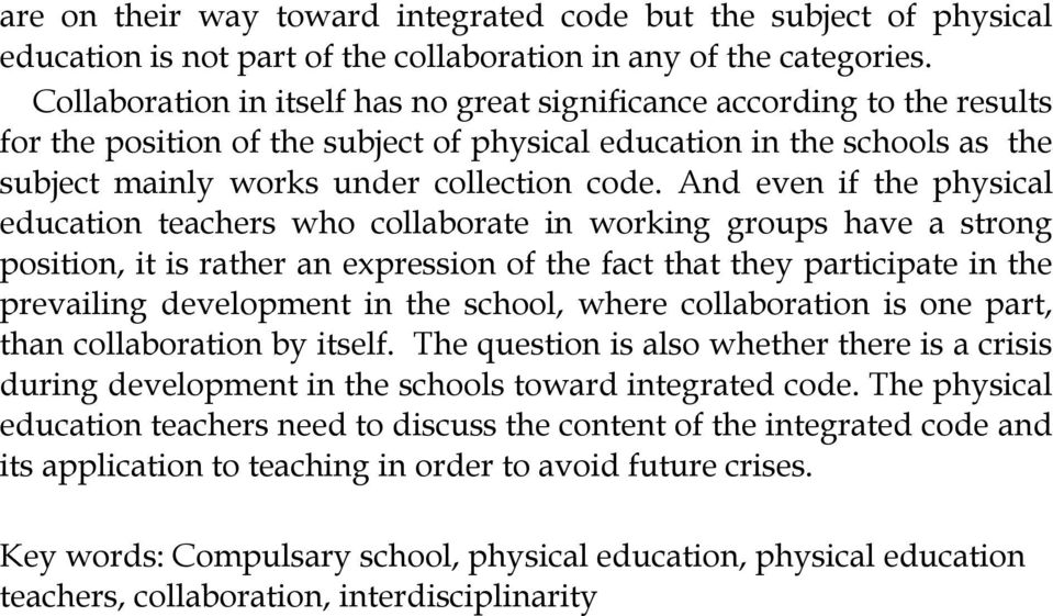 And even if the physical education teachers who collaborate in working groups have a strong position, it is rather an expression of the fact that they participate in the prevailing development in the