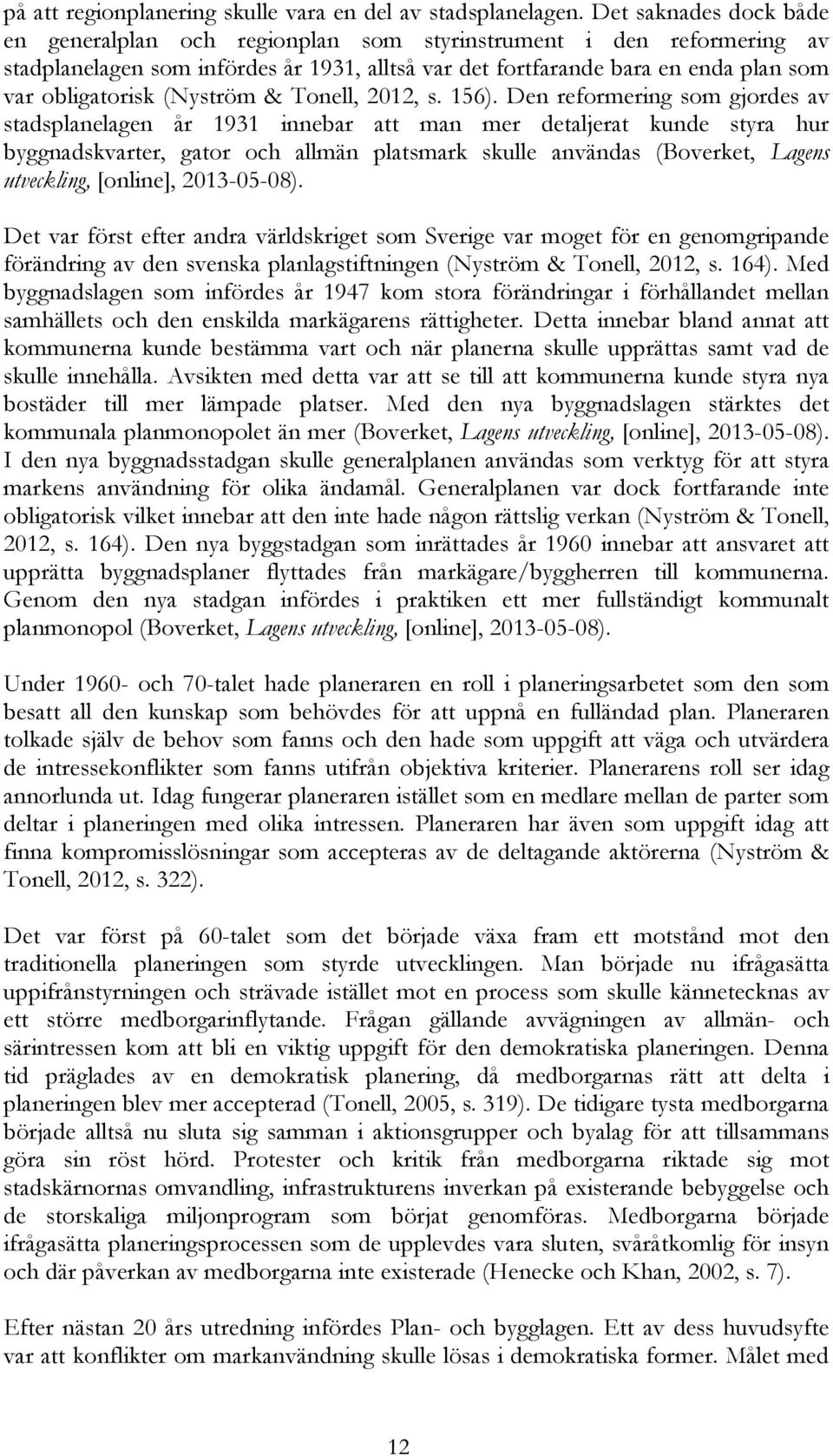 (Nyström & Tonell, 2012, s. 156).