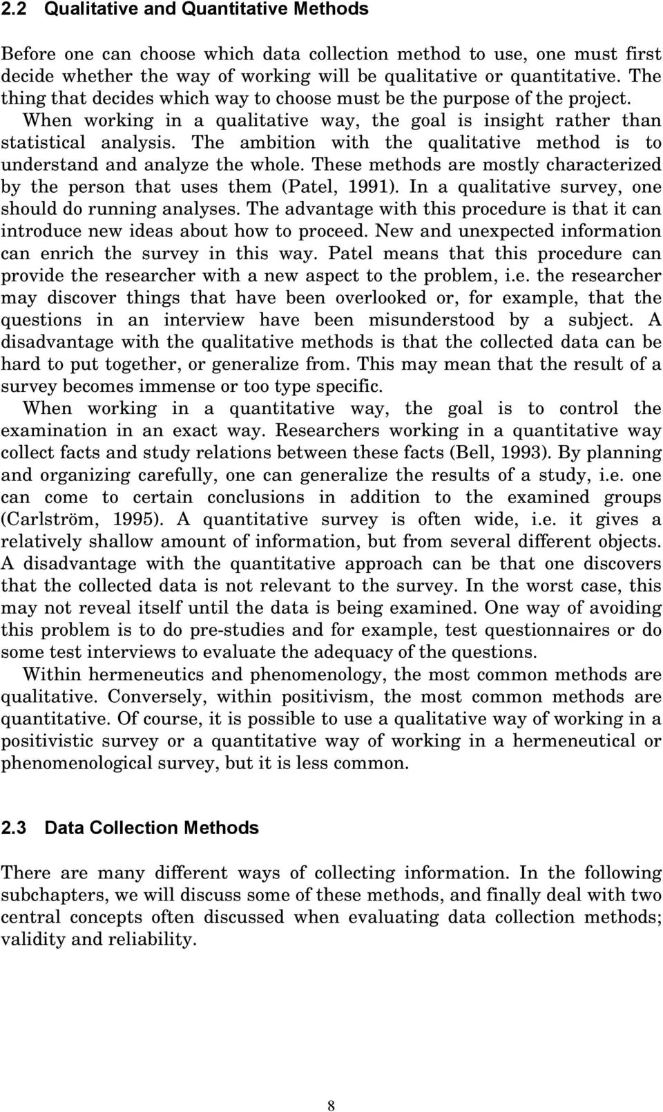 The ambition with the qualitative method is to understand and analyze the whole. These methods are mostly characterized by the person that uses them (Patel, 1991).