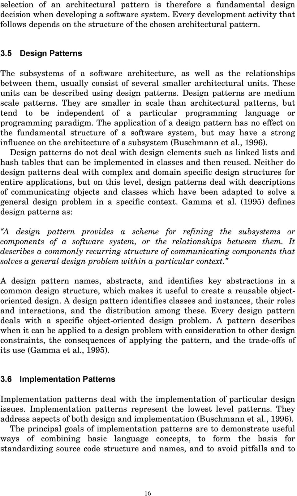 5 Design Patterns The subsystems of a software architecture, as well as the relationships between them, usually consist of several smaller architectural units.