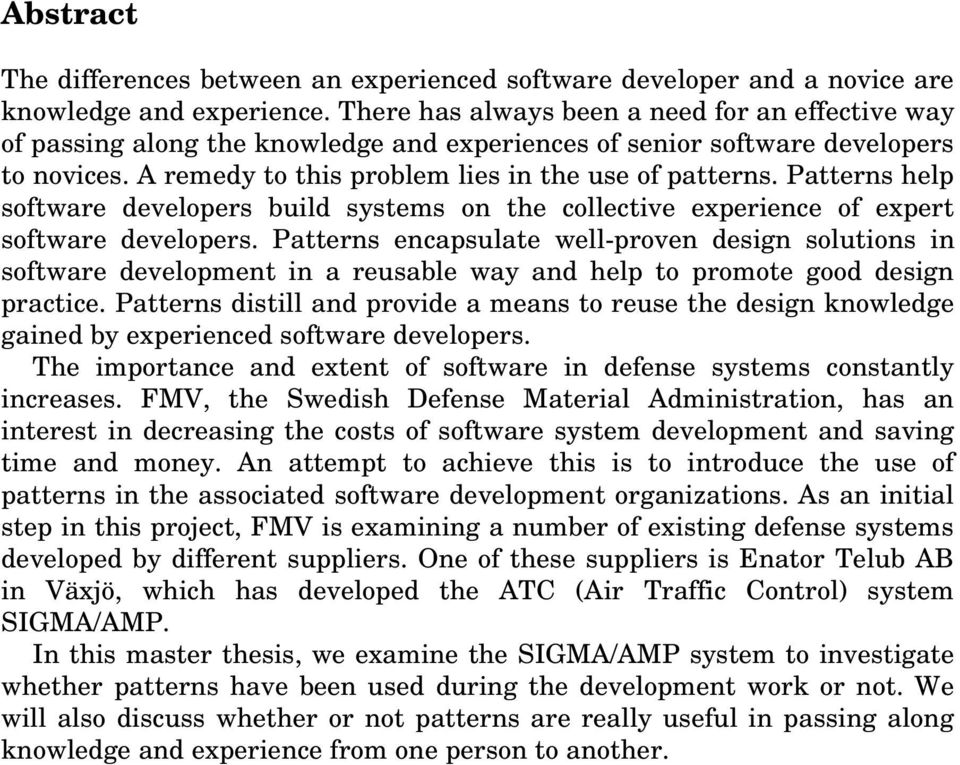 Patterns help software developers build systems on the collective experience of expert software developers.