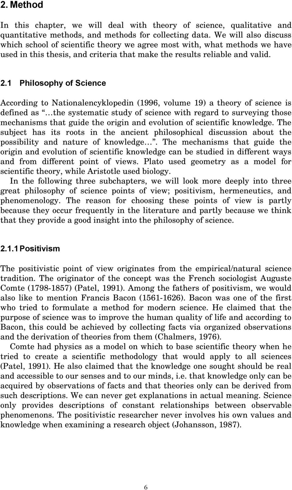 1 Philosophy of Science According to Nationalencyklopedin (1996, volume 19) a theory of science is defined as the systematic study of science with regard to surveying those mechanisms that guide the