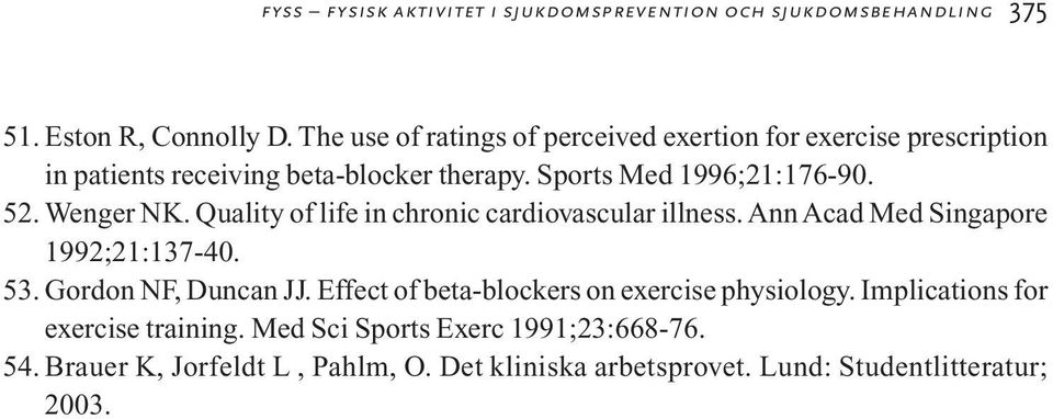 Wenger NK. Quality of life in chronic cardiovascular illness. Ann Acad Med Singapore 1992;21:137-40. 53. Gordon NF, Duncan JJ.