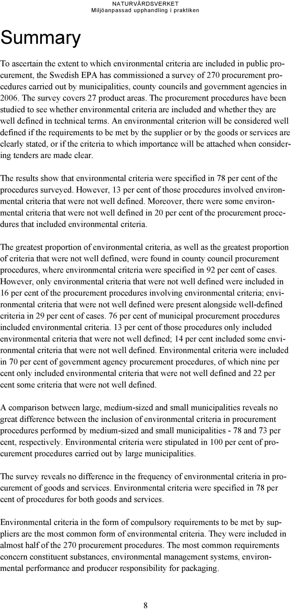 The procurement procedures have been studied to see whether environmental criteria are included and whether they are well defined in technical terms.