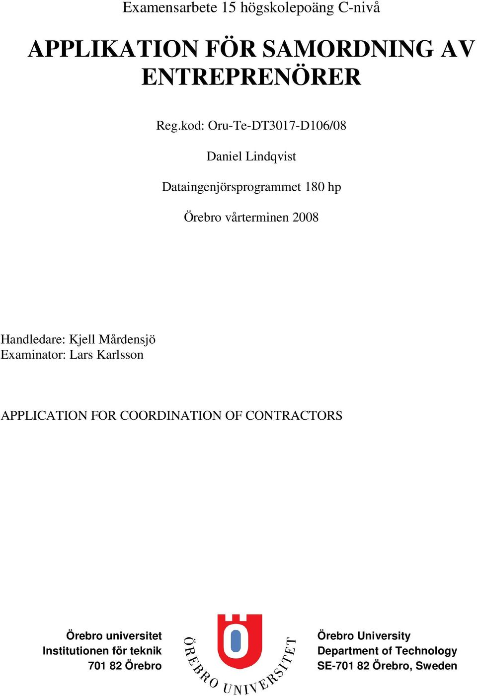 Handledare: Kjell Mårdensjö Examinator: Lars Karlsson APPLICATION FOR COORDINATION OF CONTRACTORS