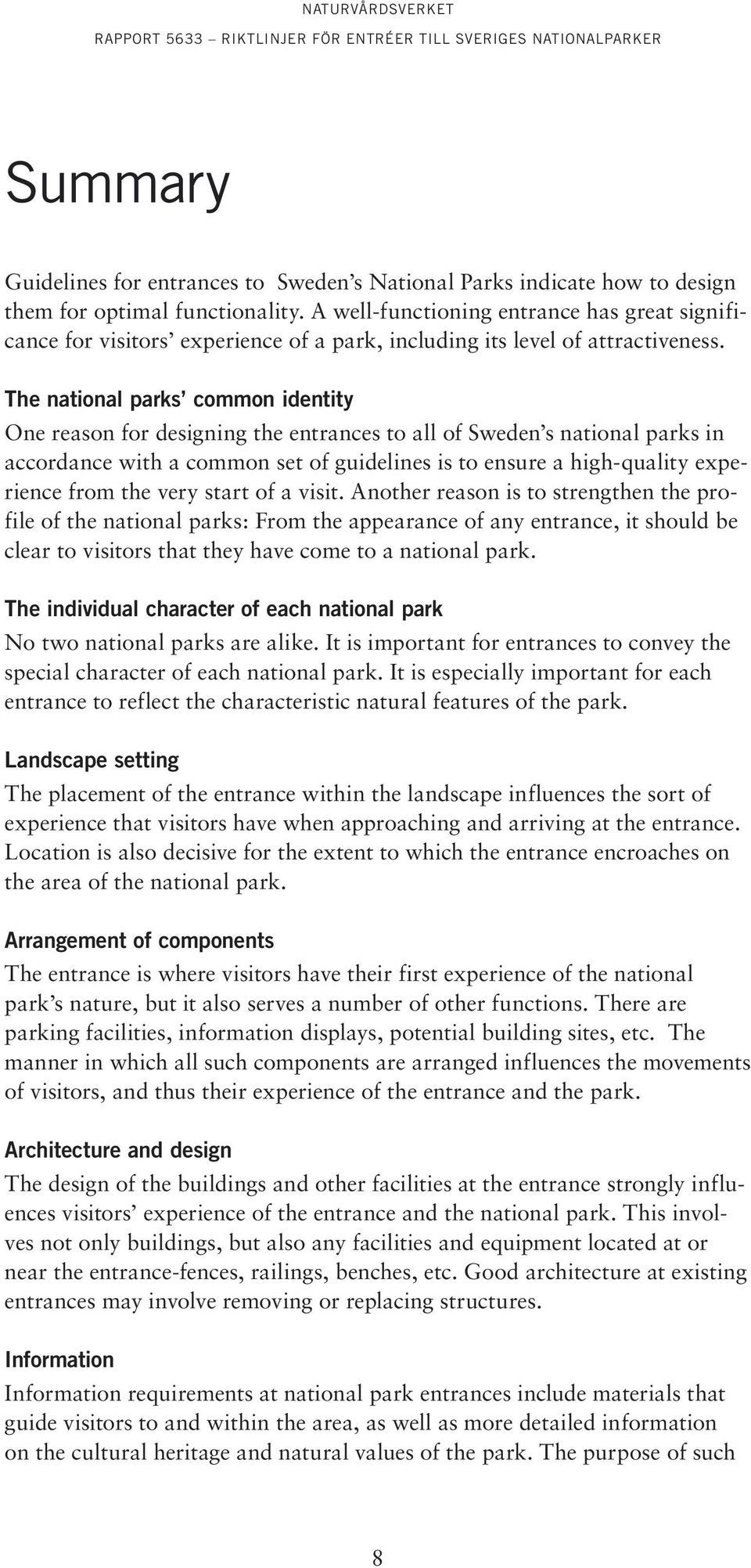 The national parks common identity One reason for designing the entrances to all of Sweden s national parks in accordance with a common set of guidelines is to ensure a high-quality experience from