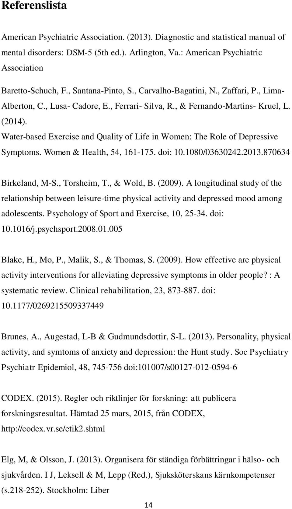 Water-based Exercise and Quality of Life in Women: The Role of Depressive Symptoms. Women & Health, 54, 161-175. doi: 10.1080/03630242.2013.870634 Birkeland, M-S., Torsheim, T., & Wold, B. (2009).