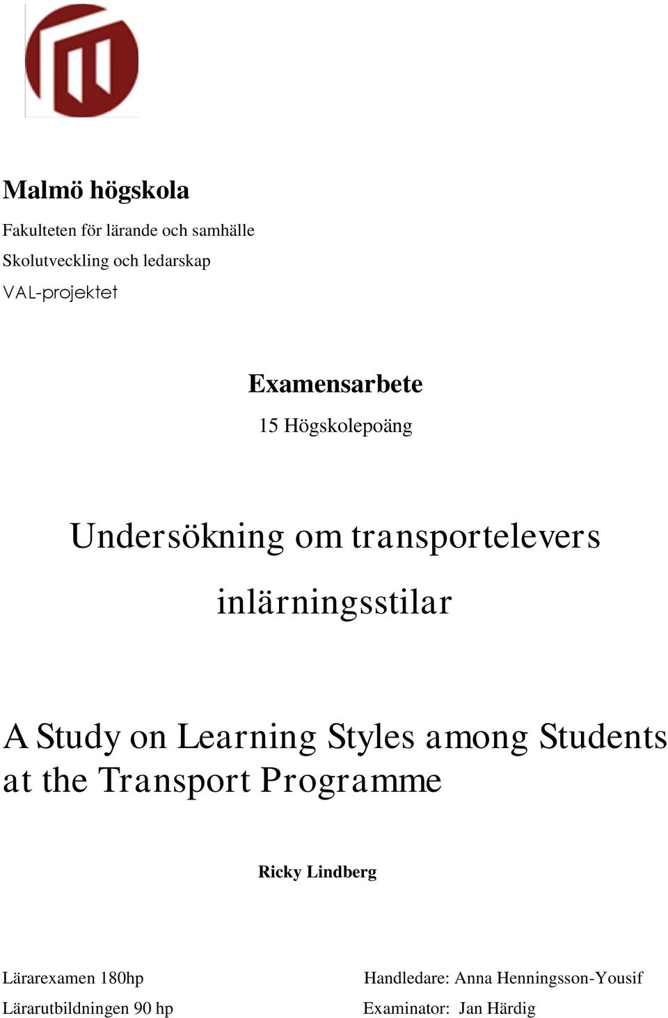 inlärningsstilar A Study on Learning Styles among Students at the Transport Programme
