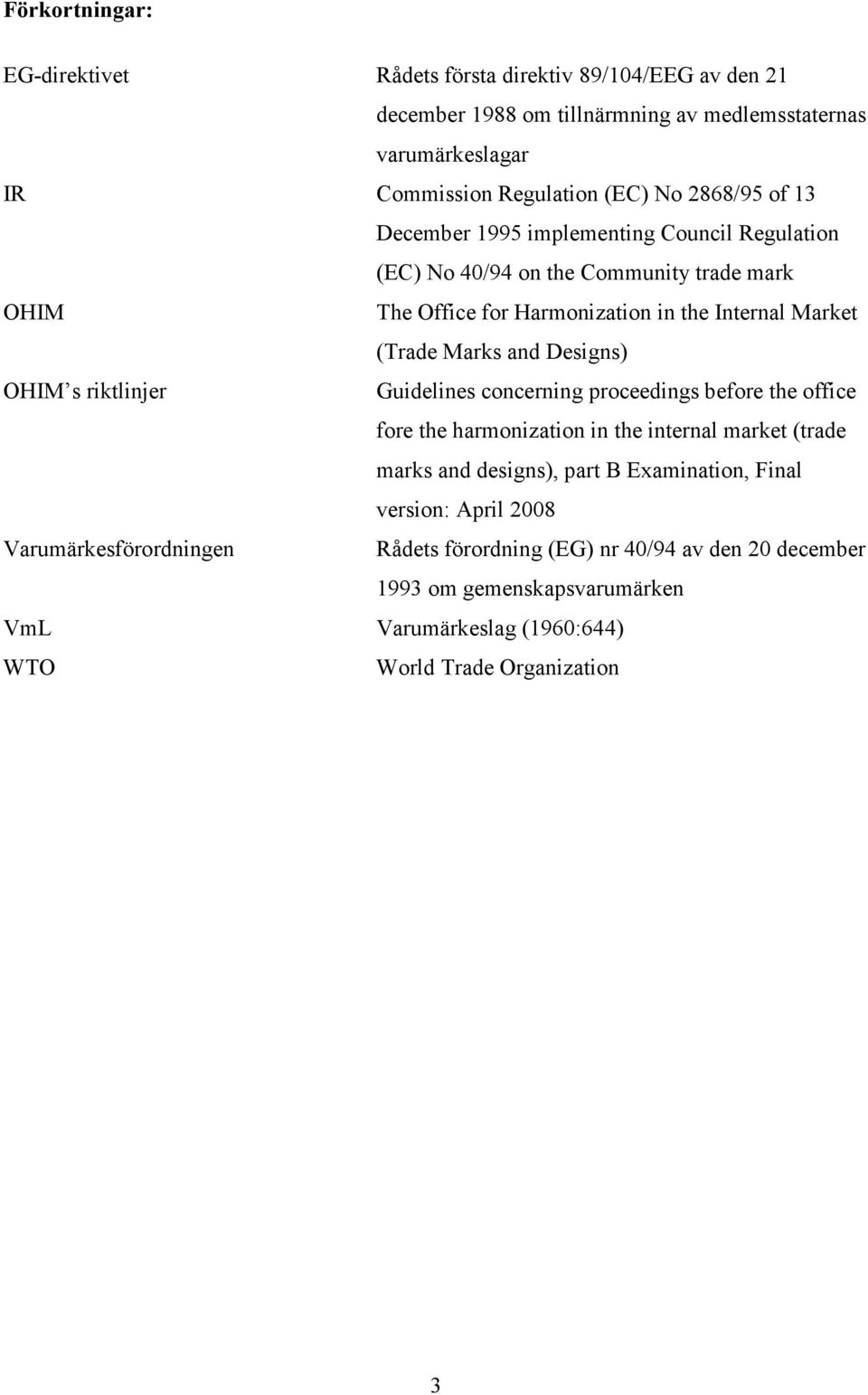 Designs) OHIM s riktlinjer Guidelines concerning proceedings before the office fore the harmonization in the internal market (trade marks and designs), part B Examination,