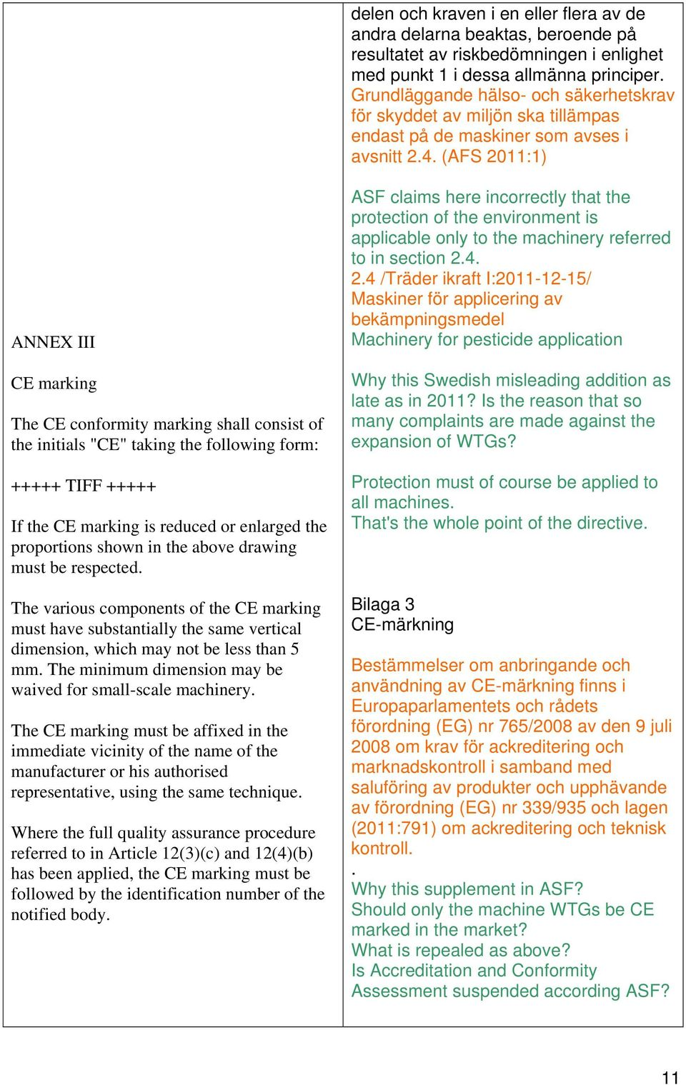 "(AFS 2011:1) ANNEX III CE marking The CE conformity marking shall consist of the initials ""CE"" taking the following form: +++++ TIFF +++++ If the CE marking is reduced or enlarged the proportions"
