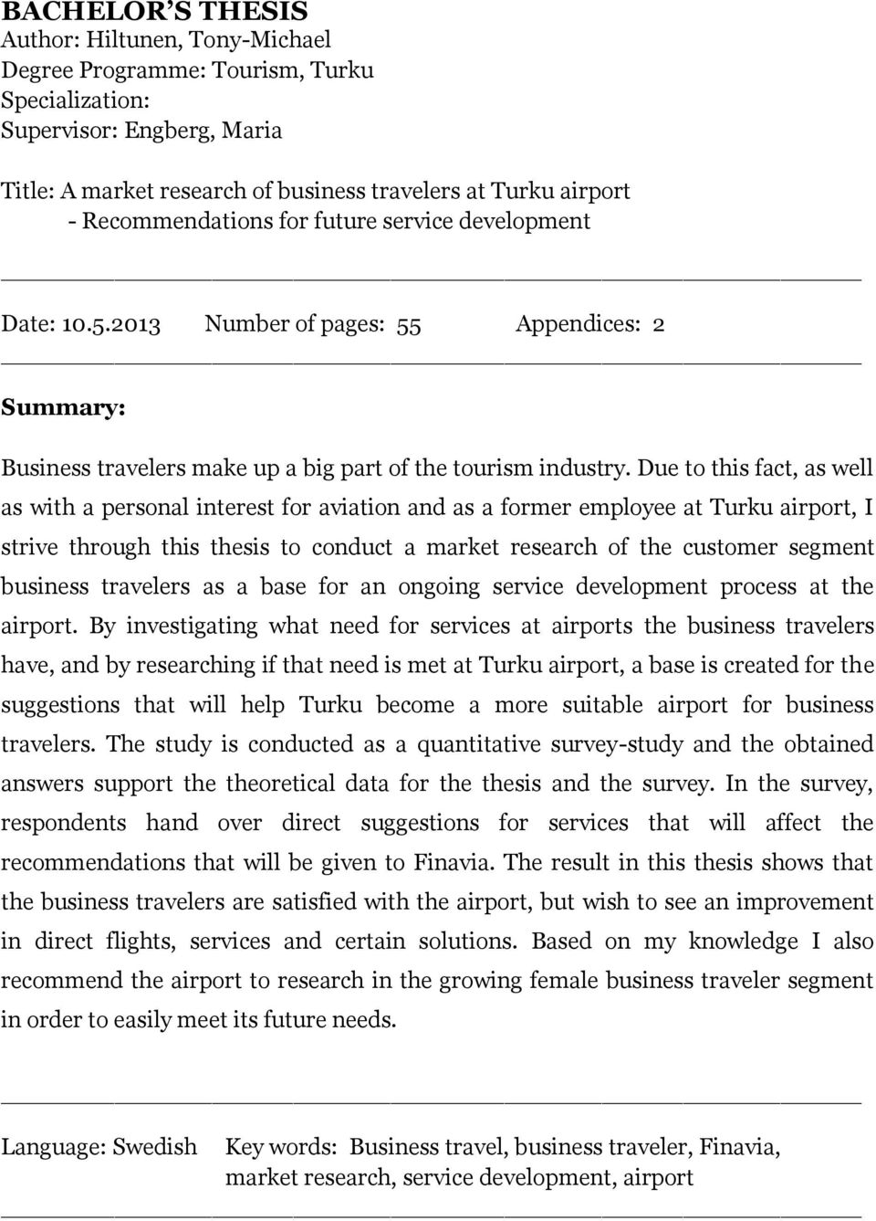 Due to this fact, as well as with a personal interest for aviation and as a former employee at Turku airport, I strive through this thesis to conduct a market research of the customer segment