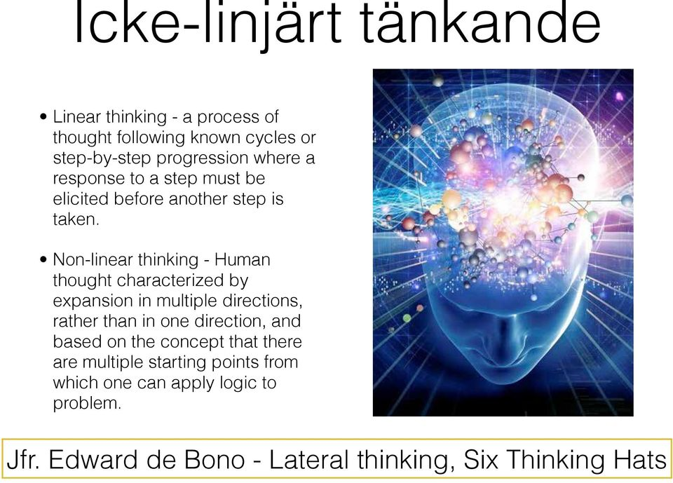 Non-linear thinking - Human thought characterized by expansion in multiple directions, rather than in one direction,