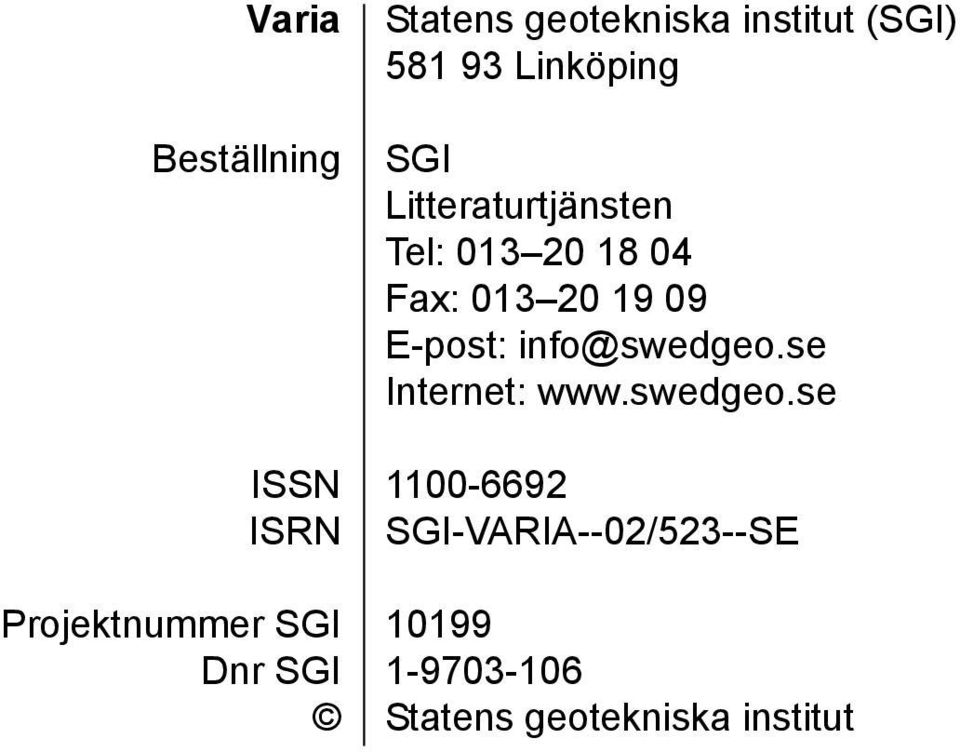Tel: 03 0 8 04 Fax: 03 0 9 09 E-post: info@swedgeo.se Internet: www.