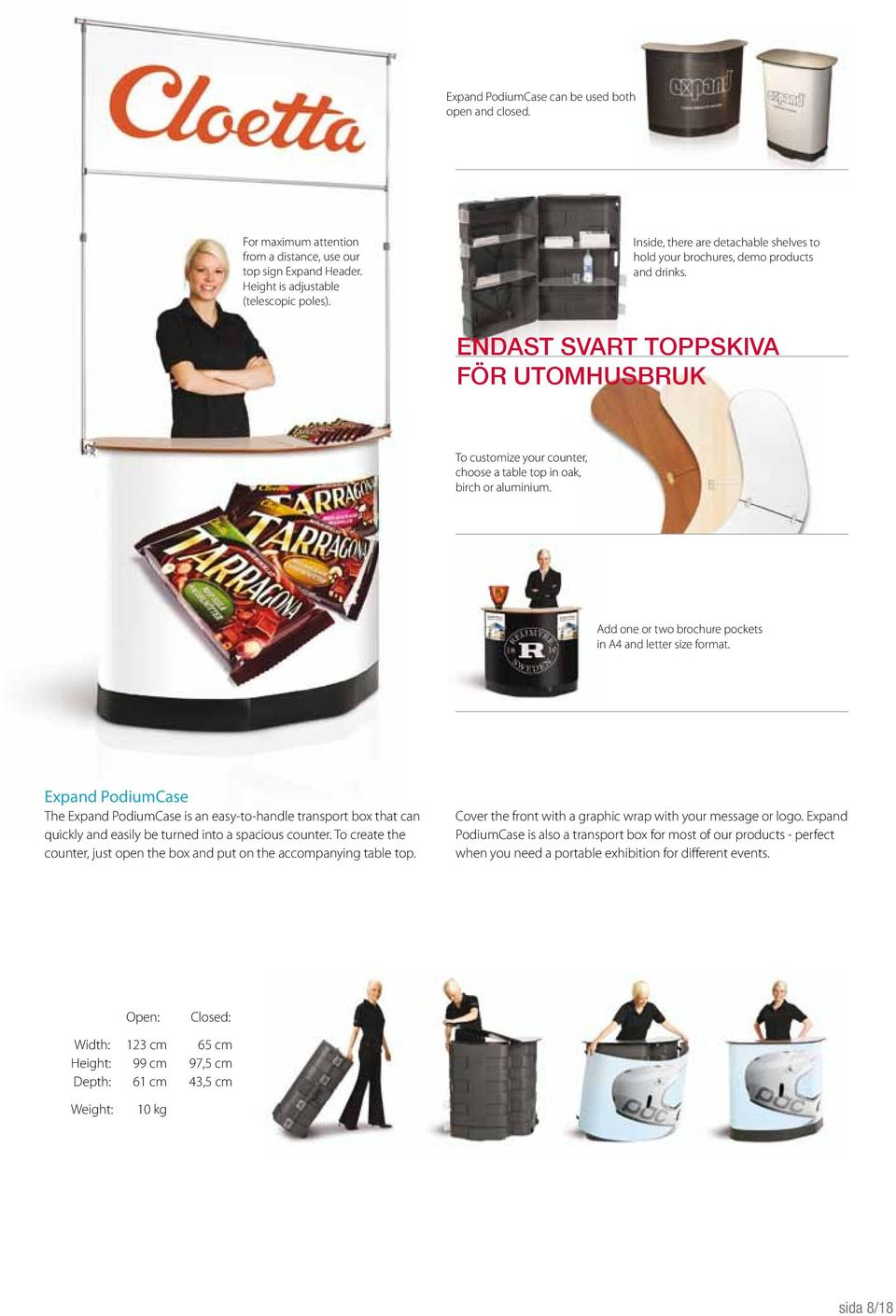 Add one or two brochure pockets in A4 and letter size format. Expand PodiumCase The Expand PodiumCase is an easy-to-handle transport box that can quickly and easily be turned into a spacious counter.