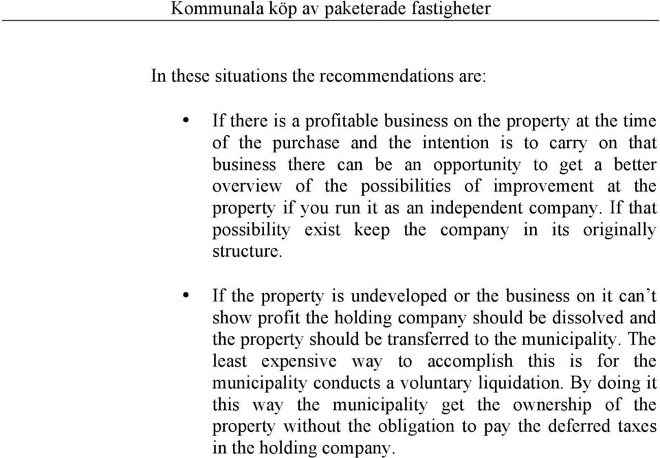 If the property is undeveloped or the business on it can t show profit the holding company should be dissolved and the property should be transferred to the municipality.