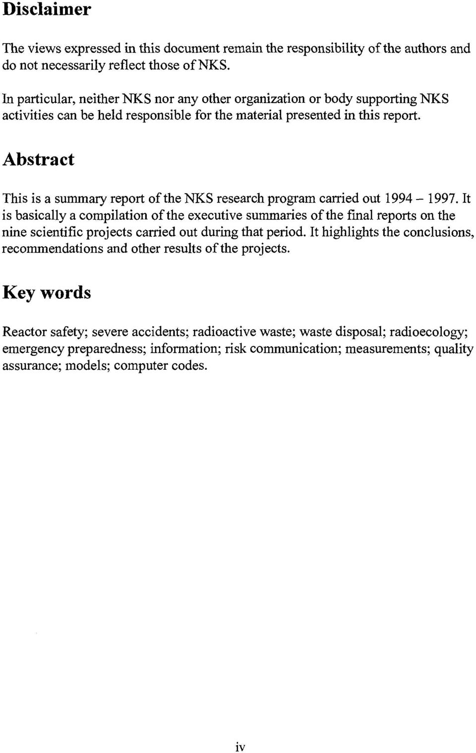 Abstract This is a summary report of the NKS research program carried out 1994-1997.