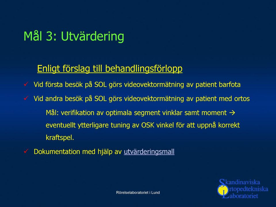patient med ortos Mål: verifikation av optimala segment vinklar samt moment eventuellt