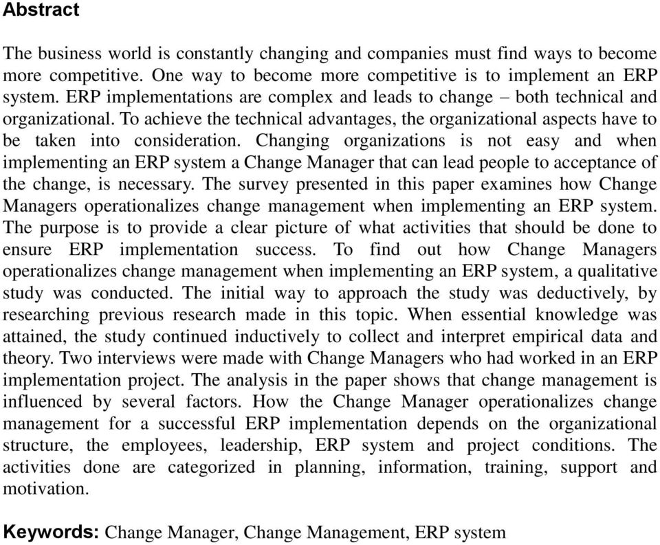 Changing organizations is not easy and when implementing an ERP system a Change Manager that can lead people to acceptance of the change, is necessary.