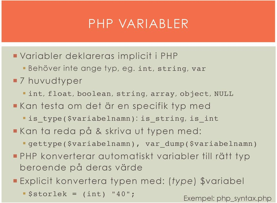 Kan testa om det är en specifik typ med is_type($variabelnamn): is_string, is_int!