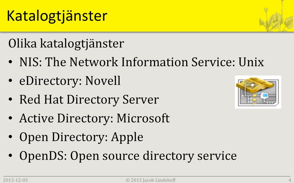 Directory Server Active Directory: Microsoft Open Directory: