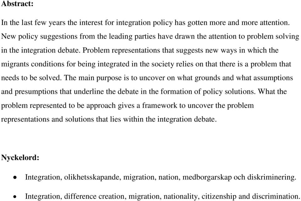 Problem representations that suggests new ways in which the migrants conditions for being integrated in the society relies on that there is a problem that needs to be solved.