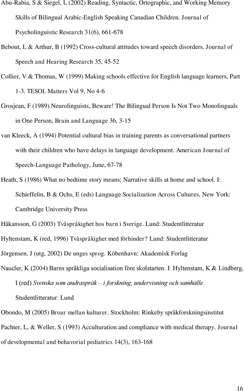 Journal of Speech and Hearing Research 35, 45-52 Collier, V & Thomas, W (1999) Making schools effective for English language learners, Part 1-3.