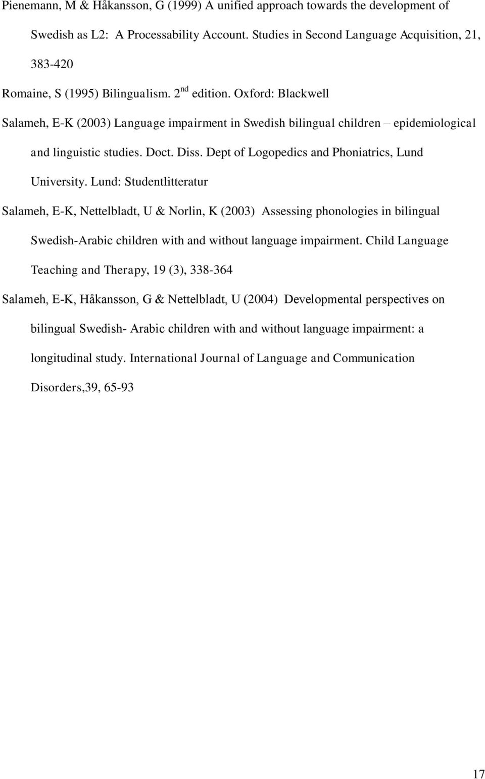 Oxford: Blackwell Salameh, E-K (2003) Language impairment in Swedish bilingual children epidemiological and linguistic studies. Doct. Diss. Dept of Logopedics and Phoniatrics, Lund University.
